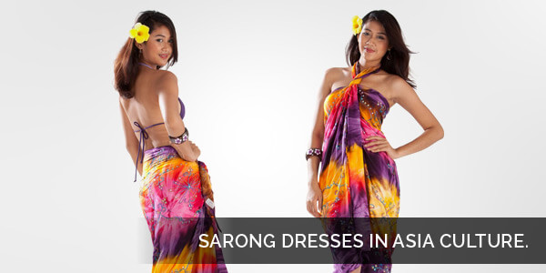 Dresses in Asian Culture have Vast Variety - Sarong